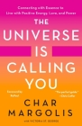 The Universe Is Calling You: Connecting with Essence to Live with Positive Energy, Love, and Power Cover Image