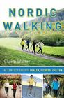 Nordic Walking: The Complete Guide to Health, Fitness, and Fun Cover Image