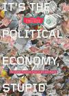 It's the Political Economy, Stupid: The Global Financial Crisis in Art and Theory Cover Image