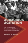 Audacious Agitation: The Uncompromising Commitment of Black Youth to Equal Education After Brown Cover Image