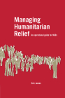 Managing Humanitarian Relief [op]: An Operational Guide for Ngos Cover Image