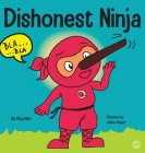 Dishonest Ninja: A Children's Book About Lying and Telling the Truth Cover Image