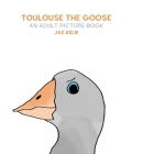 Toulouse The Goose: An Adult Picture Book Cover Image