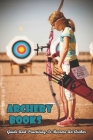 Archery Books_ Guide And Practicing To Become An Archer: Traditional Archery Form Cover Image