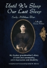 Until We Sleep Our Last Sleep: My Quaker grandmother's diary of faith and community, amid depression and disability Cover Image
