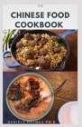 The Chinese Food Cookbook: Delicious Recipes To Make Chinese Dishes Cover Image