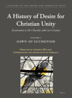 A History of the Desire for Christian Unity, Volume 1: Dawn of Ecumenism Cover Image