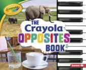 The Crayola (R) Opposites Book (Crayola (R) Concepts) Cover Image