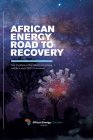African Energy Road to Recovery: How the African Energy Industry Can Reshape Itself for a Post-Covid-19 Comeback Cover Image