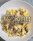 Essential Cooking For Teens: From Dinner to Breakfast, Discover Easy Recipes for Novice Chefs Cover Image