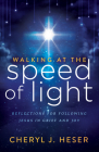 Walking at the Speed of Light: Reflections for Following Jesus in Grief and Joy Cover Image