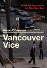 Vancouver Vice: Crime and Spectacle in the City's West End Cover Image