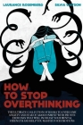 How to Stop Overthinking: The Ultimate Collection of Books to Overcome Anxiety and Fear of Abandonment with Proven Exercises that will Increase Cover Image