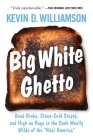 Big White Ghetto: Dead Broke, Stone-Cold Stupid, and High on Rage in the Dank Woolly Wilds of the