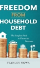 Freedom from Household Debt: The Simplest Path to Financial Freedom Cover Image