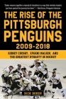 The Rise of the Pittsburgh Penguins 2009-2018: Sidney Crosby, Evgeni Malkin, and the Greatest Dynasty in Hockey Cover Image