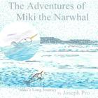 The Adventures of Miki the Narwhal: Miki's Long Journey Cover Image