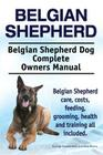 Belgian Shepherd. Belgian Shepherd Dog Complete Owners Manual. Belgian Shepherd care, costs, feeding, grooming, health and training all included. Cover Image