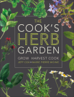 The Cook's Herb Garden: Grow, Harvest, Cook Cover Image