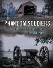 Phantom Soldiers and Other Gettysburg Hauntings Cover Image