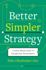 Better, Simpler Strategy: A Value-Based Guide to Exceptional Performance Cover Image