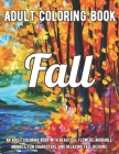Fall Coloring Book: An Adult Coloring Book with Beautiful Flowers, Adorable Animals, Fun Characters, and Relaxing Fall Designs Cover Image