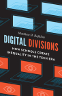 Digital Divisions: How Schools Create Inequality in the Tech Era Cover Image