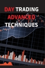 Day Trading Advanced Techniques: A Quick Start Guide to High Probability Strategies and Methods. Tactics and Technical Analysis Cover Image