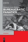 Bureaucratic Fanatics: Modern Literature and the Passions of Rationalization (Paradigms #8) Cover Image