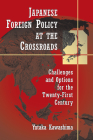 Japanese Foreign Policy at the Crossroads: Challenges and Options for the Twenty-First Century Cover Image