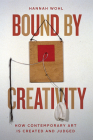 Bound by Creativity: How Contemporary Art Is Created and Judged Cover Image