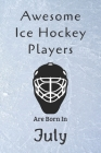 Awesome Ice Hockey Players Are Born In July: Notebook Gift For Hockey Lovers-Hockey Gifts ideas Cover Image