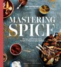 Mastering Spice: Recipes and Techniques to Transform Your Everyday Cooking: A Cookbook Cover Image
