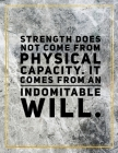 Strenght does not come from physical capacity. It comes from an indomitable will.: Marble Design 100 Pages Large Size 8.5