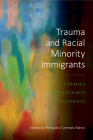 Trauma and Racial Minority Immigrants: Turmoil, Uncertainty, and Resistance Cover Image