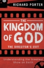 The Kingdom of God - The Director's Cut: Understanding the Greatest Show on Earth (Paperback) - Exploring the Kingdom of God Through the Bible and its Cover Image