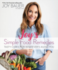 Joy's Simple Food Remedies: Tasty Cures for Whatever's Ailing You Cover Image