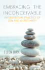 Embracing the Inconceivable: Interspiritual Practice of Zen and Christianity Cover Image