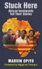 Stuck Here: African Immigrants Tell Their Stories Cover Image