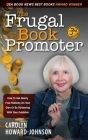 The Frugal Book Promoter - 3rd Edition: How to get nearly free publicity on your own or by partnering with your publisher Cover Image