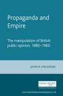 Propaganda and Empire: The Manipulation of British Public Opinion, 1880-1960 (Revised) (Studies in Imperialism #1) Cover Image