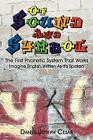 Of Sound and Symbol: The First Phonetic System That Works: Imagine English Written as It's Spoken Cover Image