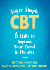 Super Simple CBT: Six Skills to Improve Your Mood in Minutes Cover Image