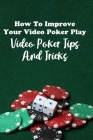 How To Improve Your Video Poker Play: Video Poker Tips And Tricks: Gambling Game Cover Image