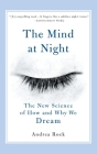 The Mind at Night: The New Science of How and Why We Dream Cover Image
