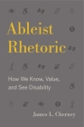 Ableist Rhetoric: How We Know, Value, and See Disability Cover Image