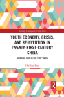 Youth Economy, Crisis, and Reinvention in Twenty-First-Century China: Morning Sun in the Tiny Times (Routledge Contemporary China) Cover Image