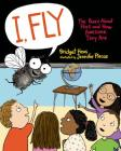 I, Fly: The Buzz About Flies and How Awesome They Are Cover Image