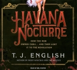Havana Nocturne: How the Mob Owned Cuba...and Then Lost It to the Revolution Cover Image
