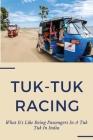 Tuk-Tuk Racing: What It's Like Being Passengers In A Tuk Tuk In India: India Travel Advisory Cover Image